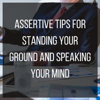 Assertive tips for standing your ground and speaking your mind
