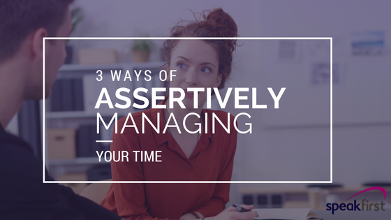 3 ways of assertively managing your time.png